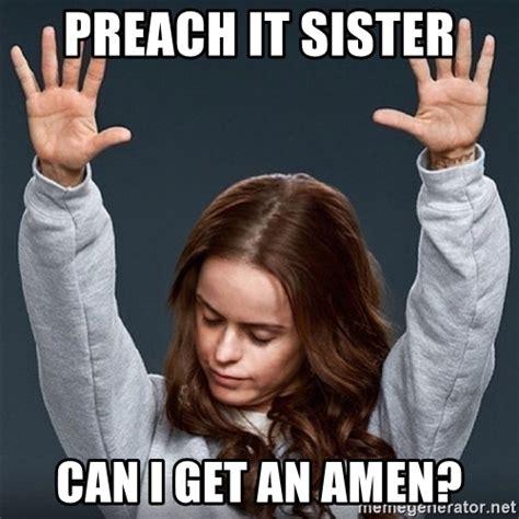 Preach it sister Memes