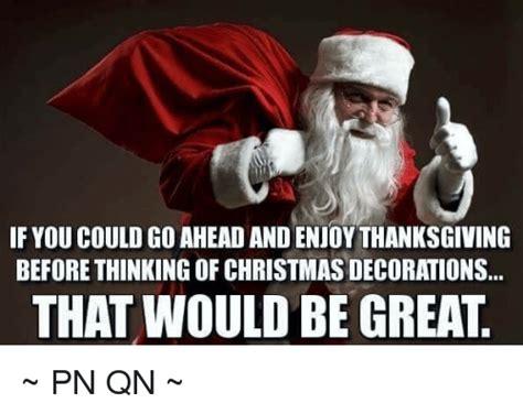 Christmas Before Thanksgiving Meme.Thanksgiving Before Christmas Memes