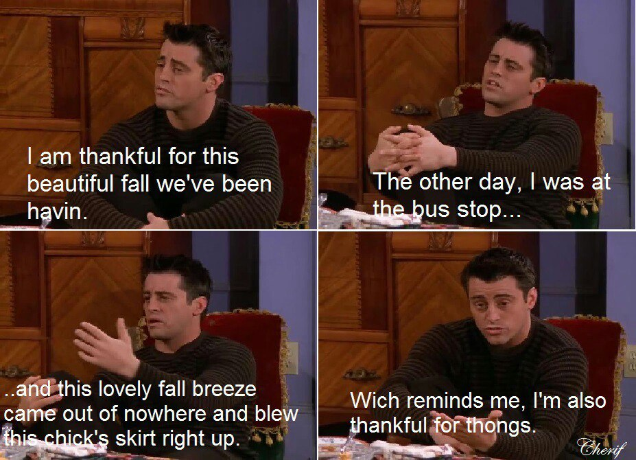 friends tv memes funny meme thankful thongs joey thanksgiving moments friend quotes google together series happens really memesmonkey shows zapisano