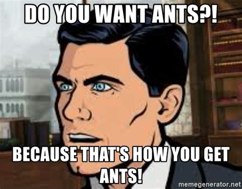 Image result for this is how we get ants archer