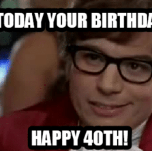 50 Funny Happy 40th Birthday Memes With Quotes