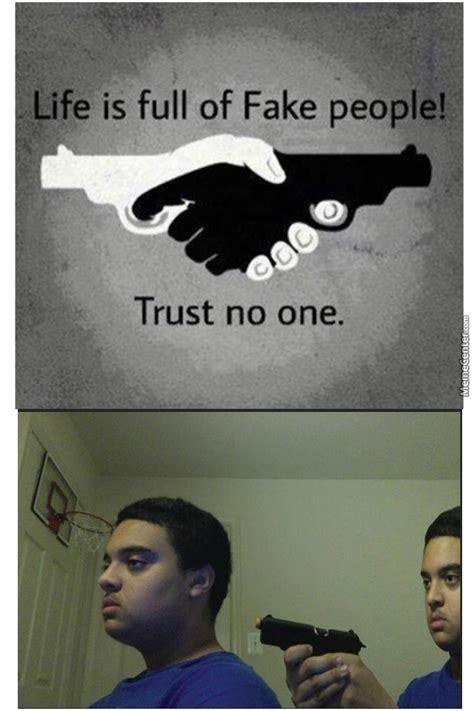 No Trust Memes Trust nobody not even yourself. no trust memes