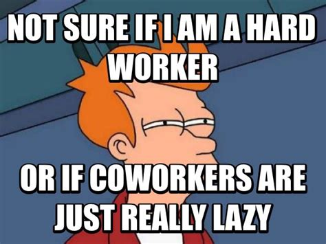 Lazy coworker Memes