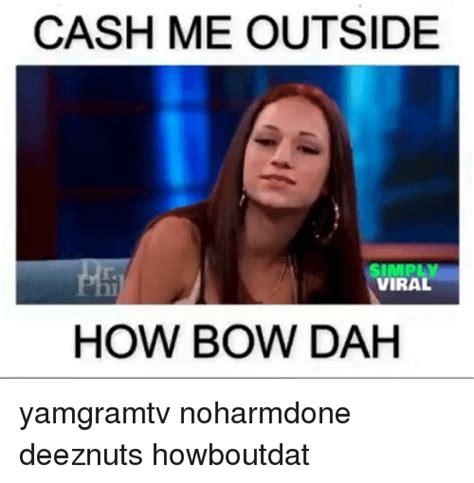 Cash me outside how bow dah Memes