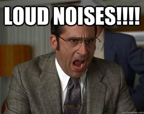 Loud noises Memes