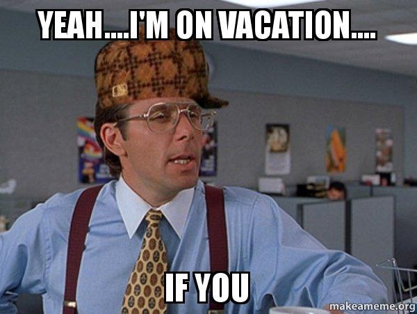 Im On Vacation Memes
