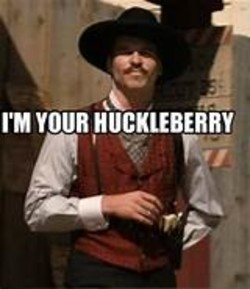 I m your huckleberry Memes